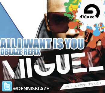 "MIGUEL, J COLE ""ALL I WANT IS YOU"" (DENNIS BLAZE RNB REFIX)"