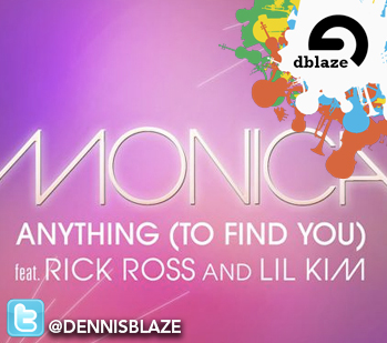 "MONICA, RICK ROSS, LIL KIM ""ANYTHING TO FIND YOU"" DENNIS BLAZE RNB REFIX"