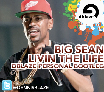 BIG SEAN, THE DREAM – LIVIN THIS LIFE – DENNIS BLAZE BOOTLEG EDIT #FULLDOWNLOAD