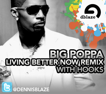 "NOTORIOUS B.I.G., JAMIE FOXX ""BIG POPPA"" (LIVING BETTER NOW DENNIS BLAZE REFIX)"