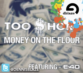 "TOO SHORT, E-40 "" MONEY ON THE FLOOR"" DENNIS BLAZE BOOTLEG EDIT AND REDRUM"