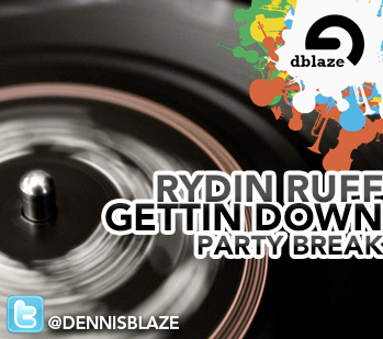 RYDIN RUFF GETTIN DOWN PARTY BREAK BY DENNIS BLAZE