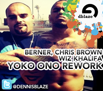 "CHRIS BROWN, WIZ KHALIFA, BERNER ""YOKO ONO"" (DENNIS BLAZE REWORK)"