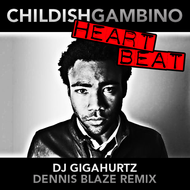 "#BIGROOMBANGER CHILDISH GAMBINO ""HEARTBEAT"" @DJGIGAHURTZ + @DENNISBLAZE REMIX. FULL DOWNLOAD."