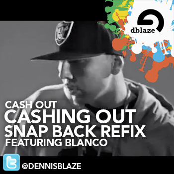 @therealcashout CASHIN OUT DENNIS BLAZE SNAP BACKS REMIX FT @WHOISBLANCO #NINJATOOLS #FULLDOWNLOAD