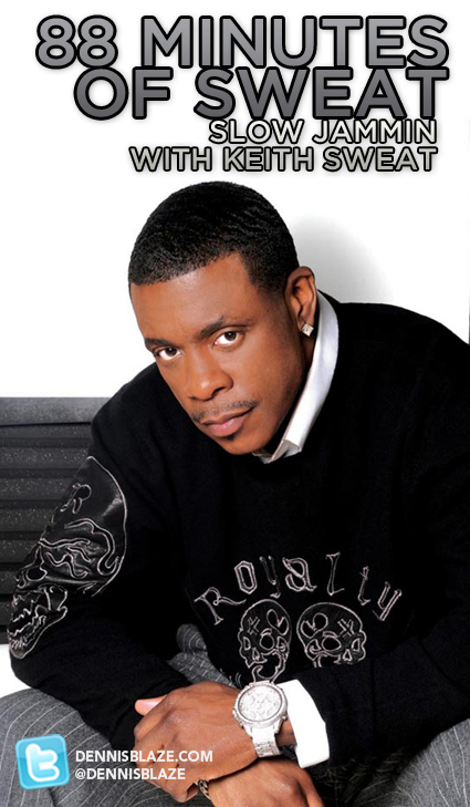 [FROM THE ARCHIVES] 88 HEATED MINS OF KEITH SWEAT (DENNIS BLAZE SLOW JAM MIX) @OGKEITHSWEAT #FULLDOWNLOAD #PODCAST