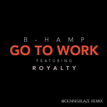 dennis_blaze_remix_art_00-go-to-work-bhamp
