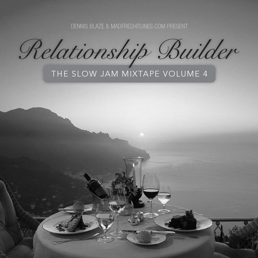 Relationship Builder Vol. 4 Slow Jam Mixtape by Dennis Blaze