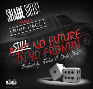 @Shade_Sheist ft NINA MACC @steadystaccn‎ STILL NO FUTURE IN YO FRONTIN scratches by Dennis Blaze #ninjatools