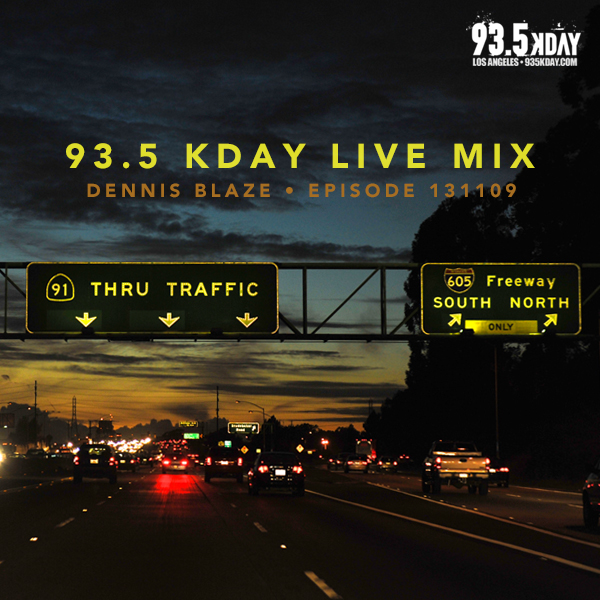 Live radio mix. Episode 131109. 93.5 #KDAY Los Angeles. Dennis Blaze live in the mix.
