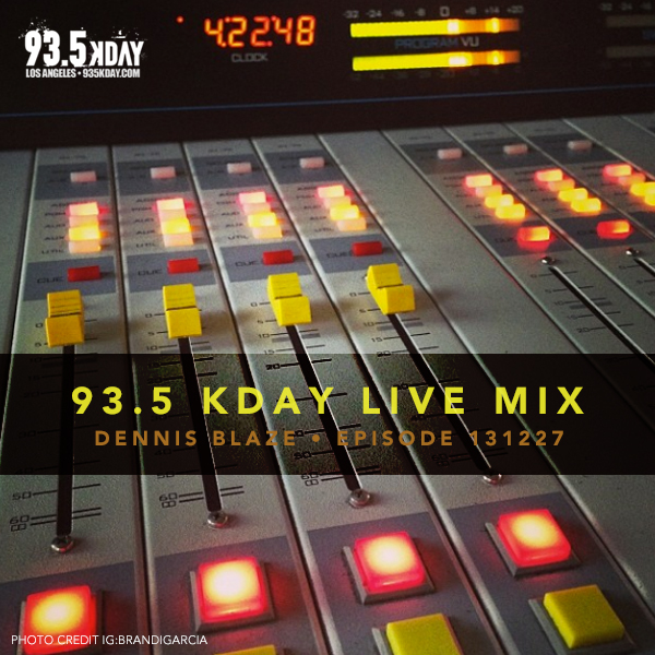 LIVE in the mix 93.5 #KDAY Los Angeles (Dennis Blaze) Ep.131227