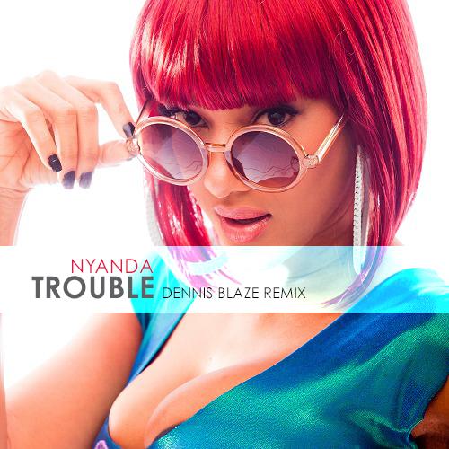 Nyanda of Brick and Lace – Trouble (Dennis Blaze Reggae Remix)