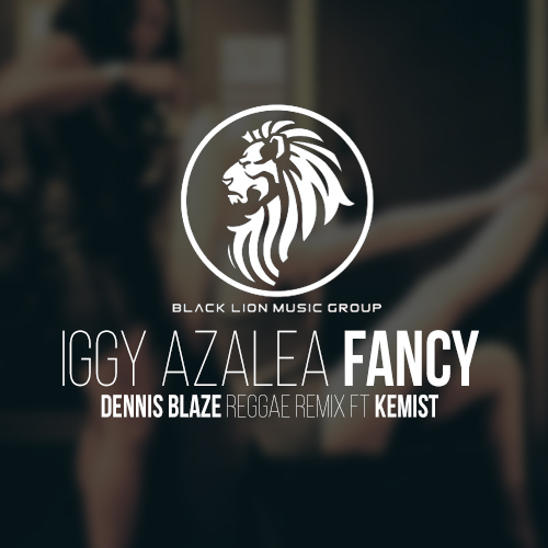 Iggy Azalea – Fancy (Dennis Blaze Mo Fiyah Reggae Remix ft The Kemist)
