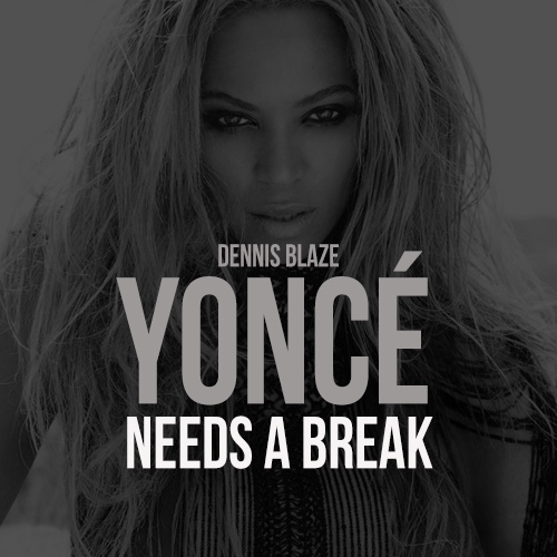 Beyonce Needs A Break #Yonce #ninjatools #fulldownload
