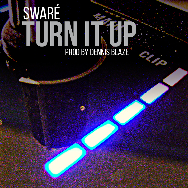 Swaré – Turn It Up (Prod by Dennis Blaze)
