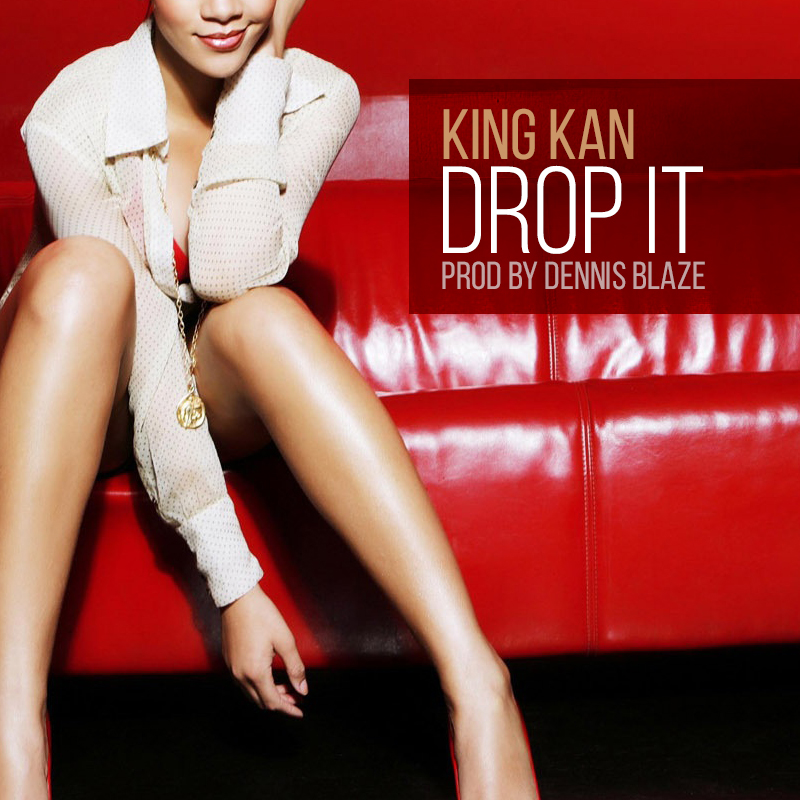King Kan – Drop it (Prod by Dennis Blaze)