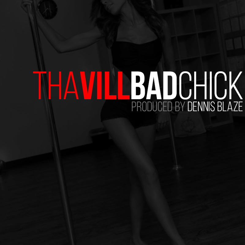 Tha Vill – Bad Chick (prod by Dennis Blaze)