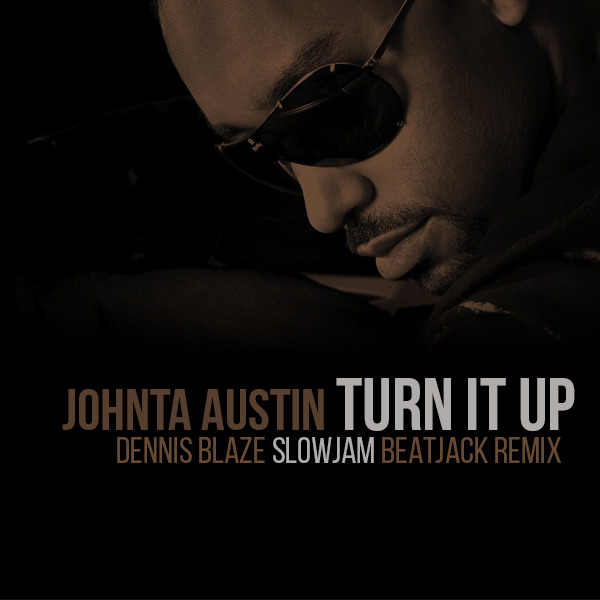 dennis-blaze-turn-it-up-johnta-austin-slowjam-beatjack-remix-tbt