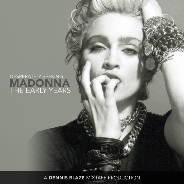 Desperately Seeking Madonna (The Early Years Mix Tribute by Dennis Blaze)
