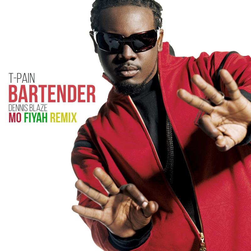 T-Pain – Bartender (Dennis Blaze Mo Fiyah Reggae Remix)