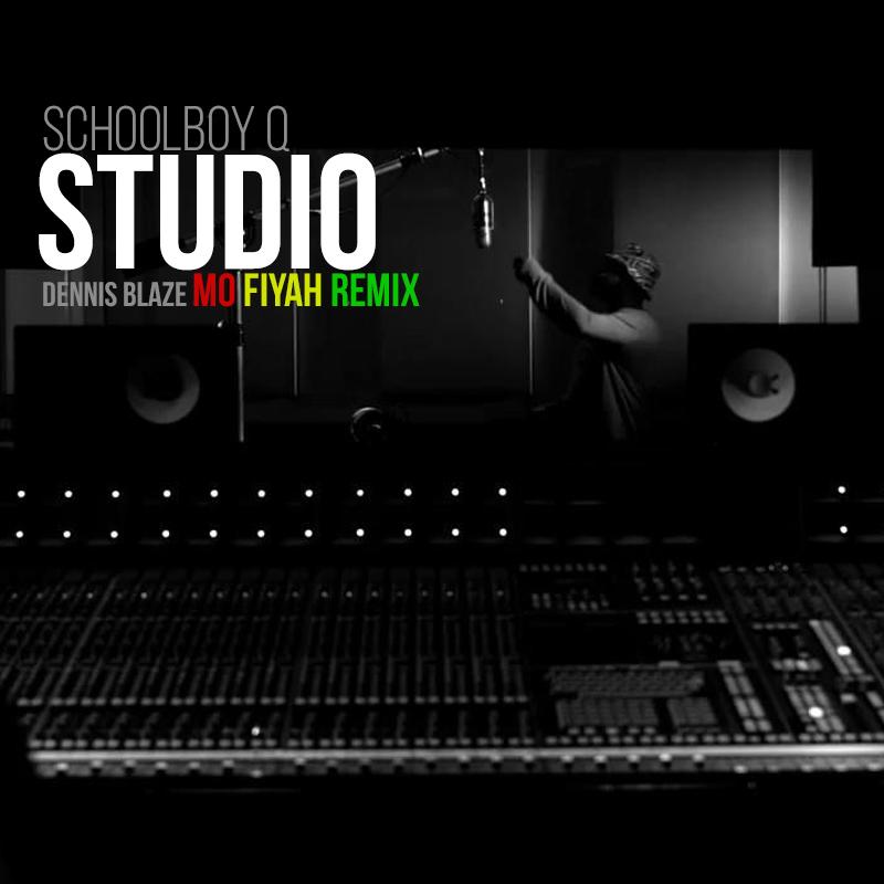 Schoolboy Q – Studio (Dennis Blaze Mo Fiyah Reggae Remix)