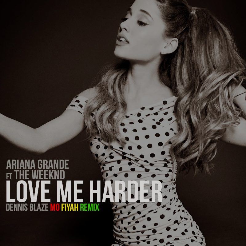 Video – Ariana Grande ft The Weeknd – Love Me Harder (Dennis Blaze Reggae Remix)