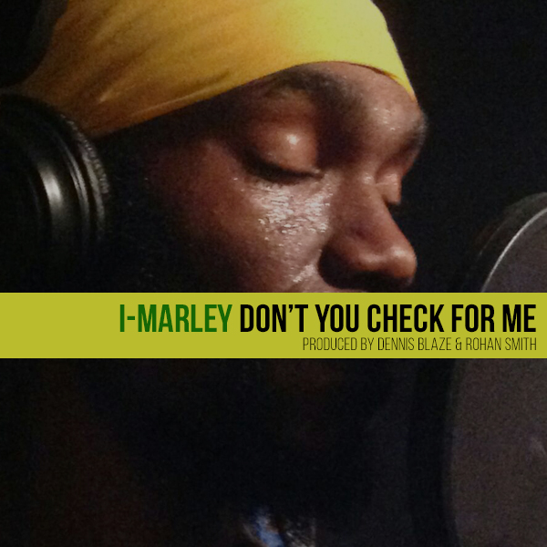 I-Marley – Dont You Check For Me (Prod by Dennis Blaze and Rohan Smith)