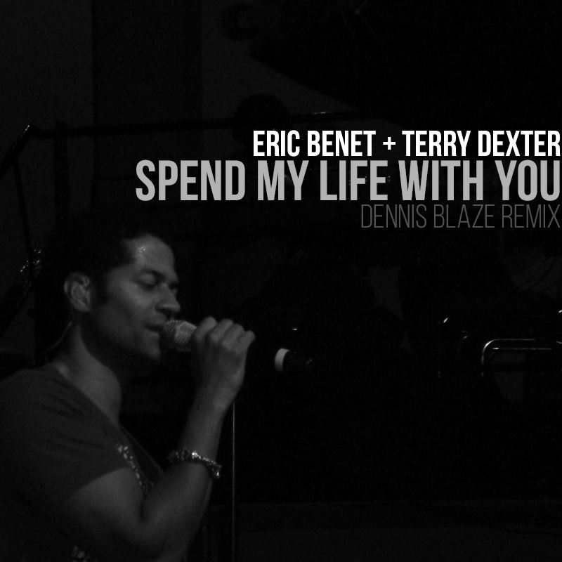 Eric Benet ft Terry Dexter – Spend My Life With You (Dennis Blaze Remix)