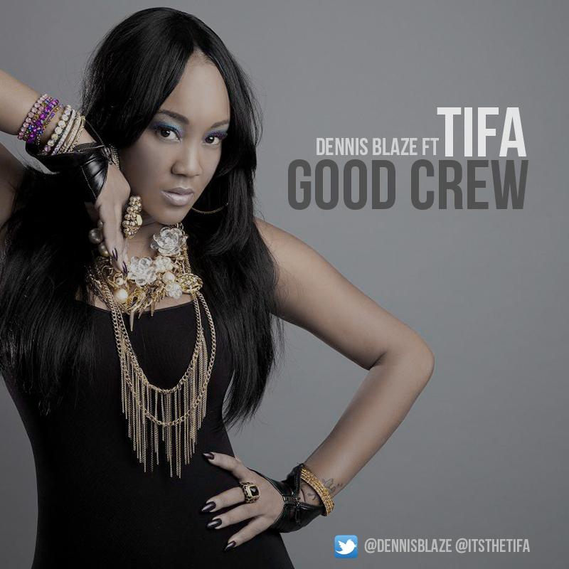 Tifa – Good Crew (Good Crew Riddim) Prod by Dennis Blaze