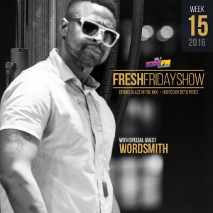 ffs-week-15-2016-fresh-friday-dennis-blaze-beto-perez-wordsmith