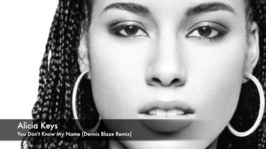 Alicia Keys – You Dont Know My Name (Dennis Blaze 2016 Remix)