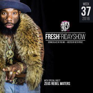 ffs-week-37-2016-fresh-friday-dennis-blaze-beto-perez-zeus-rebel-waters