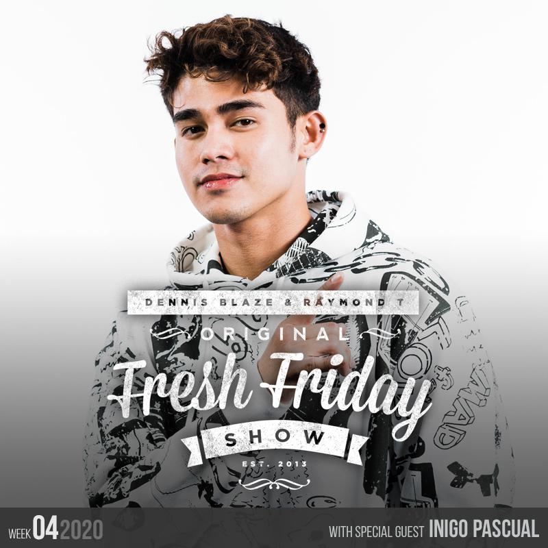 Fresh Friday Show Week 4 (2020) Inigo Pascual + Dennis Blaze + Radio Raymond T